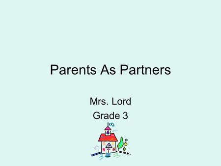 Parents As Partners Mrs. Lord Grade 3. Goals My goals for each child are the same. I hope for each child to grow socially, emotionally, and academically.