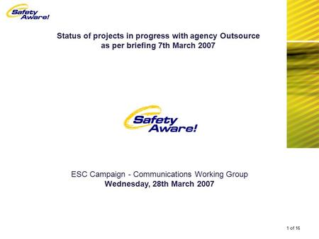 Status of projects in progress with agency Outsource as per briefing 7th March 2007 1 of 16 ESC Campaign - Communications Working Group Wednesday, 28th.