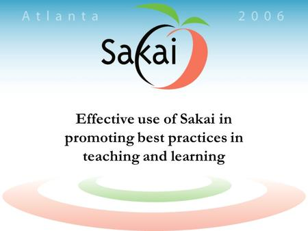 Effective use of Sakai in promoting best practices in teaching and learning.