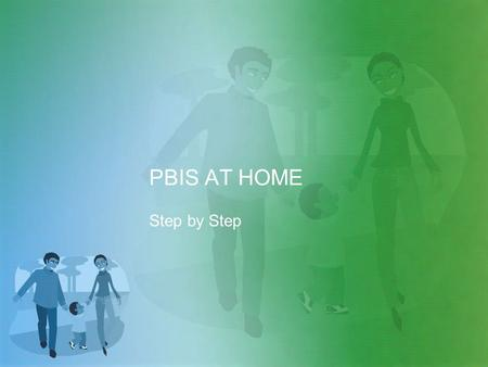 PBIS AT HOME Step by Step. How do I use PBIS at home? Research shows that when behavior expectations are clearly established and taught in the home, children's.