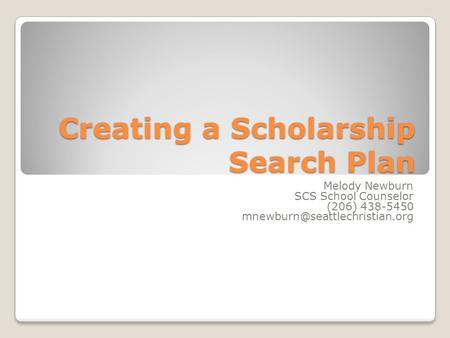Creating a Scholarship Search Plan Melody Newburn SCS School Counselor (206) 438-5450