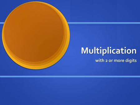 Multiplication with 2 or more digits. Multiplication 23 x 45 430 x 300 410 x 27 74 x 82.