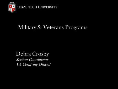 Military & Veterans Programs Debra Crosby Section Coordinator VA Certifying Official.