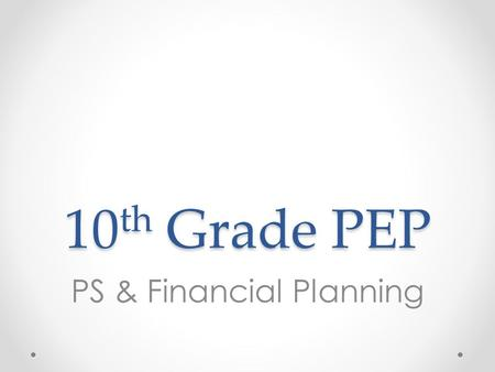 10 th Grade PEP PS & Financial Planning. Overview 1.Complete college search on Naviance 2.Introduce college entrance requirements 3.Introduce financial.