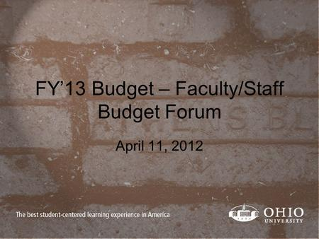 FY'13 Budget – Faculty/Staff Budget Forum April 11, 2012.