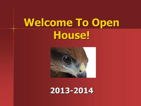 Welcome To Open House! 2013-2014. Every Child, Every Day Reducing chronic absences advances student success.