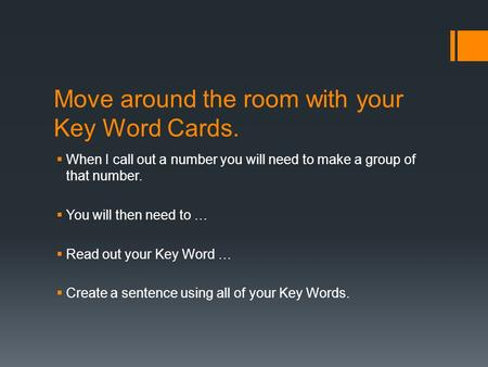 Move around the room with your Key Word Cards.  When I call out a number you will need to make a group of that number.  You will then need to …  Read.