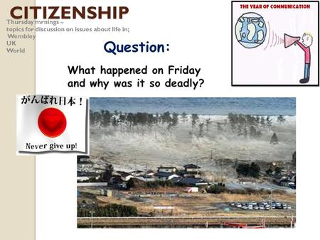 CITIZENSHIP Thursday mrnings – topics for discussion on issues about life in; Wembley UK World Question: What happened on Friday and why was it so deadly?