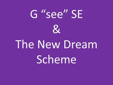 "G ""see"" SE & The New Dream Scheme. What does the new GCSE look like?..."