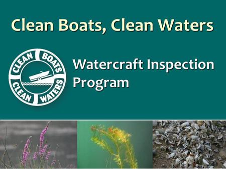 Clean Boats, Clean Waters Watercraft Inspection Program.