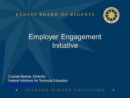 Employer Engagement Initiative Connie Beene, Director Federal Initiatives for Technical Education