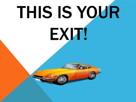 THIS IS YOUR EXIT!. What was your favorite thing you learned today and why? 2012 ESC REGION 13, AUSTIN, TX.