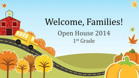 Welcome, Families! Open House 2014 1 st Grade. Principal: Mrs. Donna Weaver Assistant Principal: Mary Walters-Clark Title I School: 65% (Percent of children.