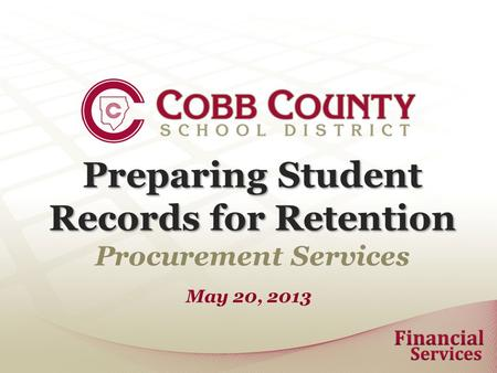 Preparing Student Records for Retention Procurement Services May 20, 2013.