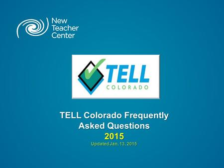 TELL Colorado Frequently Asked Questions 2015 Updated Jan. 13, 2015.