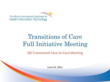 Transitions of Care Full Initiative Meeting S&I Framework Face-to-Face Meeting June 13, 2011.