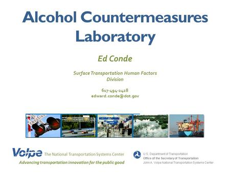 Alcohol Countermeasures Laboratory The National Transportation Systems Center Advancing transportation innovation for the public good U.S. Department of.