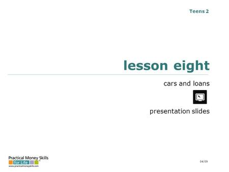 Teens 2 lesson eight cars and loans presentation slides 04/09.