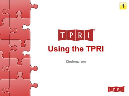 Using the TPRI Kindergarten 1. Copyright Notification The contents of this presentation are to be used only to facilitate TPRI Training-of-Trainers and.