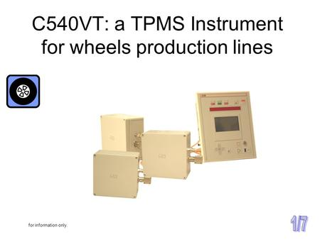 C540VT: a TPMS Instrument for wheels production lines for information only.
