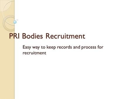 PRI Bodies Recruitment Easy way to keep records and process for recruitment.