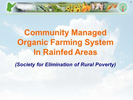 1 Community Managed Organic Farming System In Rainfed Areas (Society for Elimination of Rural Poverty)