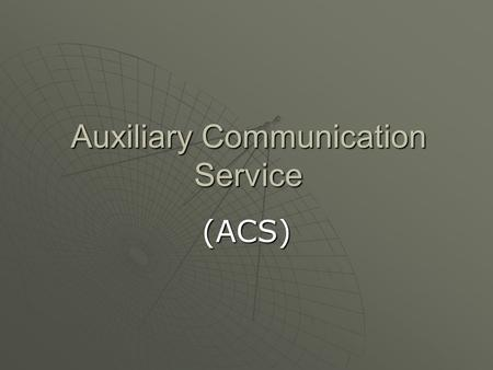 Auxiliary Communication Service (ACS). DEFINITION  An Auxiliary Communication Service (ACS) is a program created by a governmental disaster recovery.