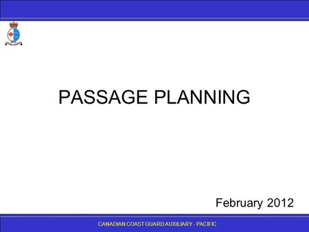 CANADIAN COAST GUARD AUXILIARY - PACIFIC PASSAGE PLANNING CANADIAN COAST GUARD AUXILIARY - PACIFIC February 2012.