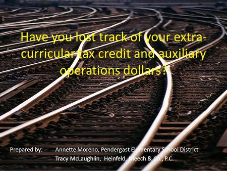 Have you lost track of your extra- curricular tax credit and auxiliary operations dollars? Prepared by:Annette Moreno, Pendergast Elementary School District.