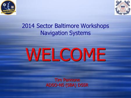 2014 Sector Baltimore Workshops Navigation Systems Tim Pannone ADSO-NS (SBA) D5SR WELCOMEWELCOME.