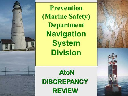 1 Prevention (Marine Safety) Department Navigation System Division AtoN AtoNDISCREPANCYREVIEW.