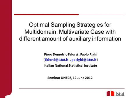 Optimal Sampling Strategies for Multidomain, Multivariate Case with different amount of auxiliary information Piero Demetrio Falorsi, Paolo Righi 