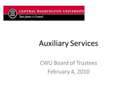 Auxiliary Services CWU Board of Trustees February 4, 2010.