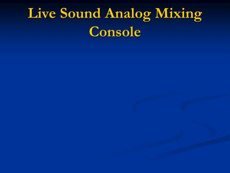 Live Sound Analog Mixing Console. Live Sound Analog Mixing Consoles Come in many different sizes and configurations for different applications Come in.