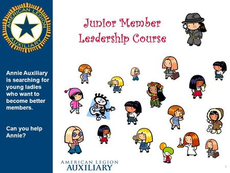 1 Junior Member Leadership Course Annie Auxiliary is searching for young ladies who want to become better members. Can you help Annie?