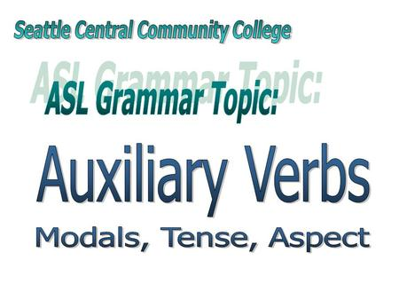 Auxiliary Verbs - Modals, Tense Markers, Aspect Markers Grammatical Properties 1. Auxiliary verbs precede the main verb. 2. Auxiliary verb tags precede.