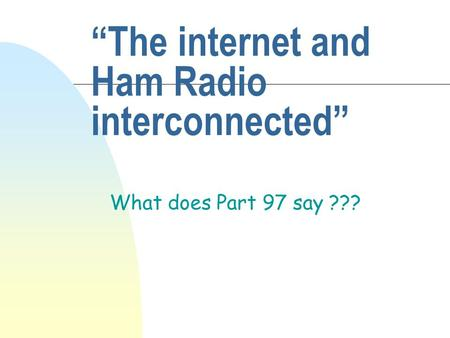 """The internet and Ham Radio interconnected"" What does Part 97 say ???"