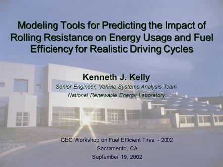 Modeling Tools for Predicting the Impact of Rolling Resistance on Energy Usage and Fuel Efficiency for Realistic Driving Cycles CEC Workshop on Fuel Efficient.