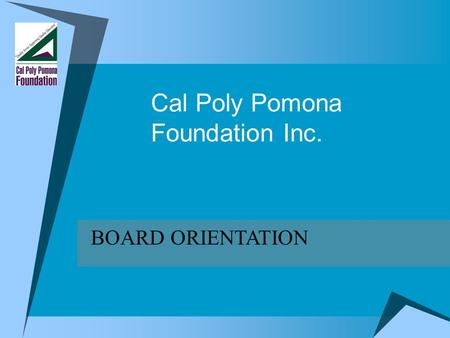 Cal Poly Pomona Foundation Inc. BOARD ORIENTATION.