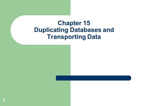 1 Chapter 15 Duplicating Databases and Transporting Data.