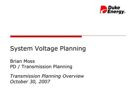 System Voltage Planning Brian Moss PD / Transmission Planning Transmission Planning Overview October 30, 2007.