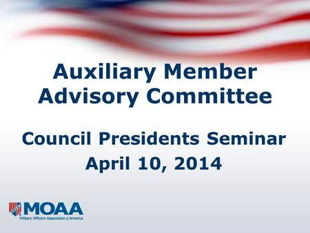 Auxiliary Member Advisory Committee Council Presidents Seminar April 10, 2014.