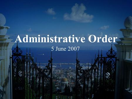 "Administrative Order 5 June 2007. CENTRAL FIGURES: The Báb Siyyid `Alí Muhammad Báb means ""Gate"" Prophet-founder of the Bábí Faith Forerunner to Bahá'u'lláh."