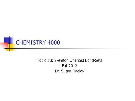 CHEMISTRY 4000 Topic #3: Skeleton Oriented Bond-Sets Fall 2012 Dr. Susan Findlay.