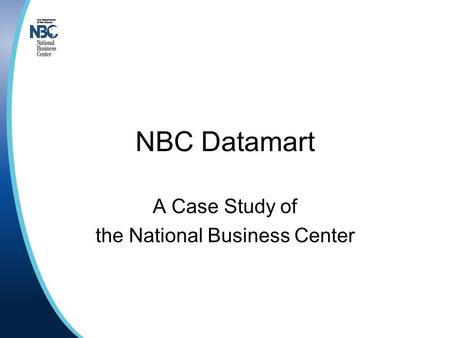 NBC Datamart A Case Study of the National Business Center.