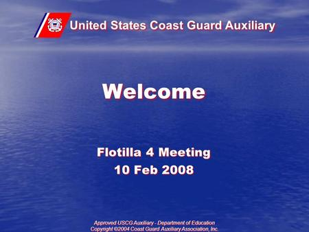 United States Coast Guard Auxiliary Approved USCG Auxiliary - Department of Education Copyright ©2004 Coast Guard Auxiliary Association, Inc. Welcome Flotilla.