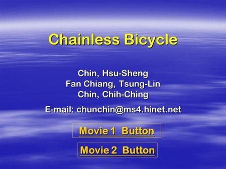 Chainless Bicycle Chin, Hsu-Sheng Fan Chiang, Tsung-Lin Chin, Chih-Ching   Movie 2 Button Movie 2 Button Movie 1 Button Movie.