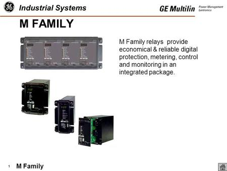 M Family Industrial Systems 1 M Family relays provide economical & reliable digital protection, metering, control and monitoring in an integrated package.