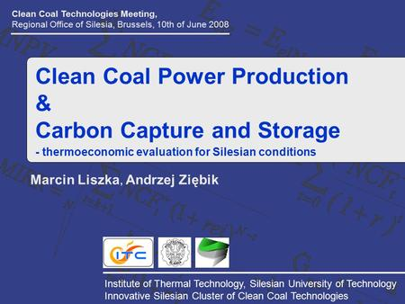 Marcin Liszka, Andrzej Ziębik Clean Coal Technologies Meeting, Regional Office of Silesia, Brussels, 10th of June 2008 Institute of Thermal Technology,