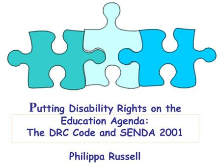 P utting Disability Rights on the Education Agenda: The DRC Code and SENDA 2001 Philippa Russell.